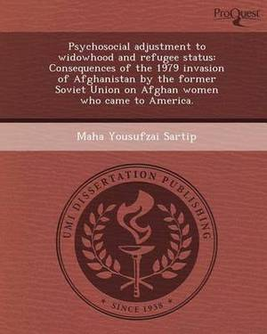 Psychosocial Adjustment to Widowhood and Refugee Status: Consequences of the 1979 Invasion of Afghanistan by the Former Soviet Union on Afghan Women W