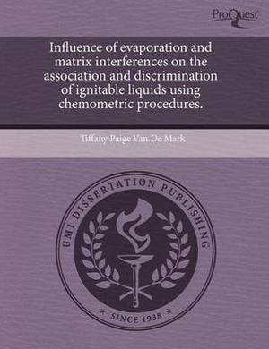 Influence of Evaporation and Matrix Interferences on the Association and Discrimination of Ignitable Liquids Using Chemometric Procedures