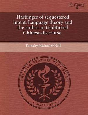 Harbinger of Sequestered Intent: Language Theory and the Author in Traditional Chinese Discourse