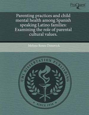Parenting Practices and Child Mental Health Among Spanish Speaking Latino Families: Examining the Role of Parental Cultural Values