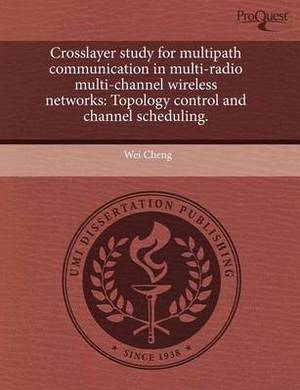 Crosslayer Study for Multipath Communication in Multi-Radio Multi-Channel Wireless Networks: Topology Control and Channel Scheduling
