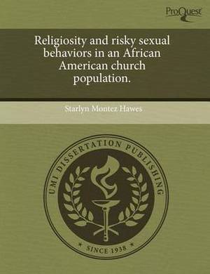 Religiosity and Risky Sexual Behaviors in an African American Church Population