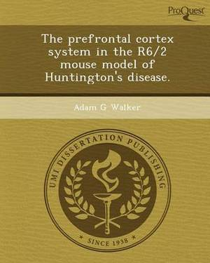 The Prefrontal Cortex System in the R6/2 Mouse Model of Huntington's Disease