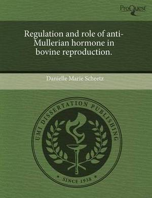 Regulation and Role of Anti-Mullerian Hormone in Bovine Reproduction