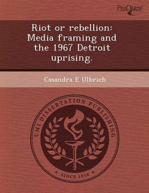 Riot or Rebellion: Media Framing and the 1967 Detroit Uprising