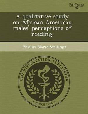 A Qualitative Study on African American Males' Perceptions of Reading