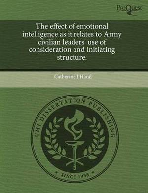 The Effect of Emotional Intelligence as It Relates to Army Civilian Leaders' Use of Consideration and Initiating Structure