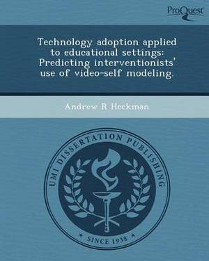 Technology Adoption Applied to Educational Settings: Predicting Interventionists' Use of Video-Self Modeling