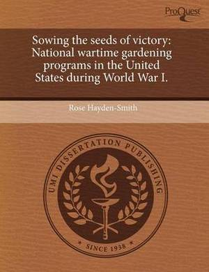 Sowing the Seeds of Victory: National Wartime Gardening Programs in the United States During World War I