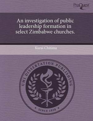 An Investigation of Public Leadership Formation in Select Zimbabwe Churches