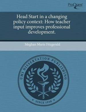 Head Start in a Changing Policy Context: How Teacher Input Improves Professional Development.