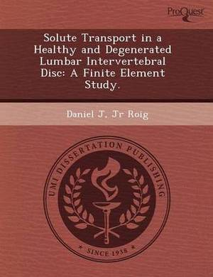 Solute Transport in a Healthy and Degenerated Lumbar Intervertebral Disc: A Finite Element Study