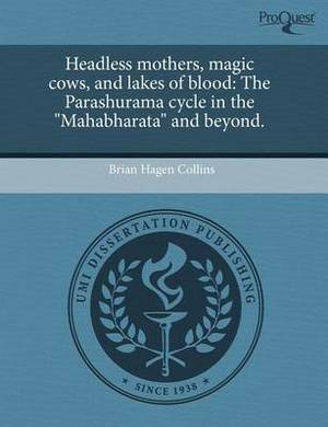 Headless Mothers, Magic Cows, and Lakes of Blood: The Parashurama Cycle in the  Mahabharata  and Beyond.