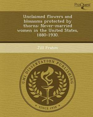 Unclaimed Flowers and Blossoms Protected by Thorns: Never-Married Women in the United States