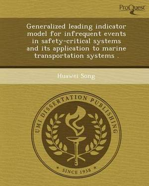 Generalized Leading Indicator Model for Infrequent Events in Safety-Critical Systems and Its Application to Marine Transportation Systems