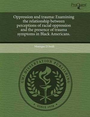 Oppression and Trauma: Examining the Relationship Between Perceptions of Racial Oppression and the Presence of Trauma Symptoms in Black Ameri