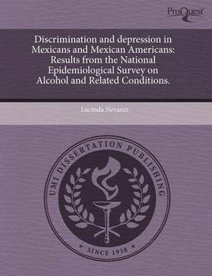 Discrimination and Depression in Mexicans and Mexican Americans: Results from the National Epidemiological Survey on Alcohol and Related Conditions