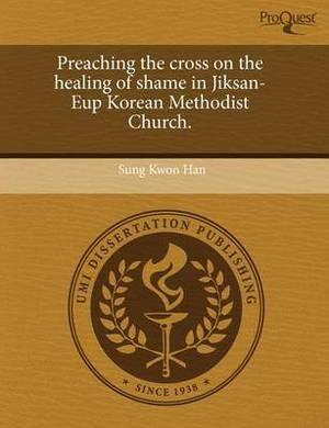 Preaching the Cross on the Healing of Shame in Jiksan-Eup Korean Methodist Church