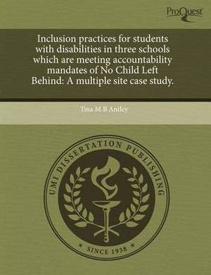 Inclusion Practices for Students with Disabilities in Three Schools Which Are Meeting Accountability Mandates of No Child Left Behind: A Multiple Site