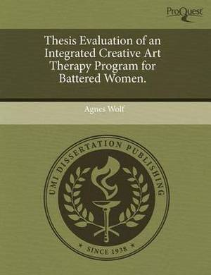 Thesis Evaluation of an Integrated Creative Art Therapy Program for Battered Women