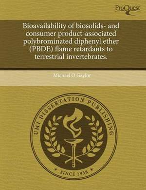 Bioavailability of Biosolids- And Consumer Product-Associated Polybrominated Diphenyl Ether (Pbde) Flame Retardants to Terrestrial Invertebrates