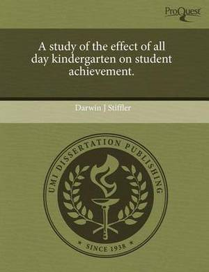A Study of the Effect of All Day Kindergarten on Student Achievement