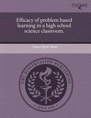 Efficacy of Problem Based Learning in a High School Science Classroom