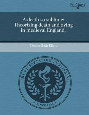 A Death So Sublime: Theorizing Death and Dying in Medieval England