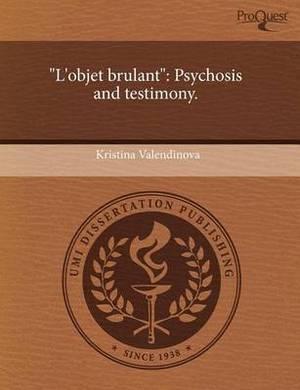 L'Objet Brulant: Psychosis and Testimony
