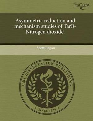 Asymmetric Reduction and Mechanism Studies of Tarb-Nitrogen Dioxide