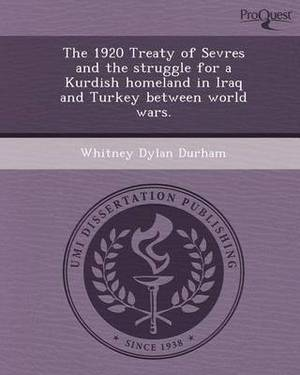 The 1920 Treaty of Sevres and the Struggle for a Kurdish Homeland in Iraq and Turkey Between World Wars