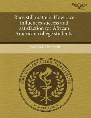 Race Still Matters: How Race Influences Success and Satisfaction for African American College Students