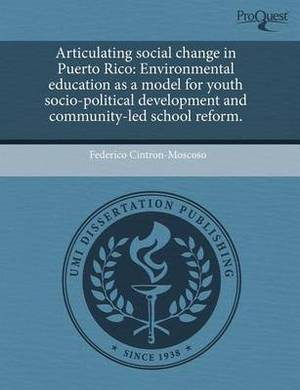 Articulating Social Change in Puerto Rico: Environmental Education as a Model for Youth Socio-Political Development and Community-Led School Reform