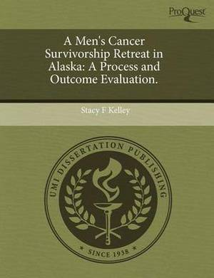 A Men's Cancer Survivorship Retreat in Alaska: A Process and Outcome Evaluation