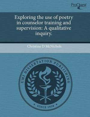 Exploring the Use of Poetry in Counselor Training and Supervision: A Qualitative Inquiry