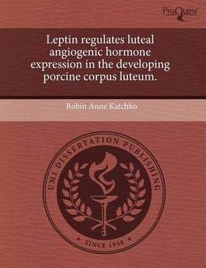 Leptin Regulates Luteal Angiogenic Hormone Expression in the Developing Porcine Corpus Luteum