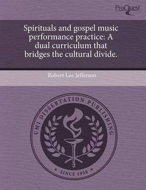 Spirituals and Gospel Music Performance Practice: A Dual Curriculum That Bridges the Cultural Divide