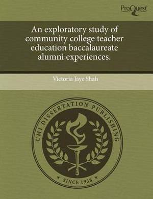 An Exploratory Study of Community College Teacher Education Baccalaureate Alumni Experiences.