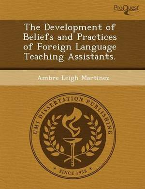 The Development of Beliefs and Practices of Foreign Language Teaching Assistants