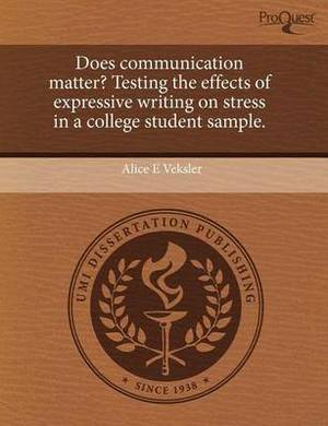 Does Communication Matter? Testing the Effects of Expressive Writing on Stress in a College Student Sample