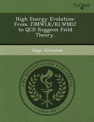 High Energy Evolution: From Jimwlk/Klwmij to QCD Reggeon Field Theory