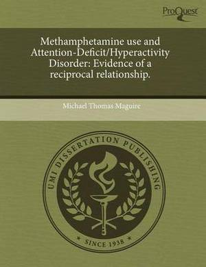 Methamphetamine Use and Attention-Deficit/Hyperactivity Disorder: Evidence of a Reciprocal Relationship