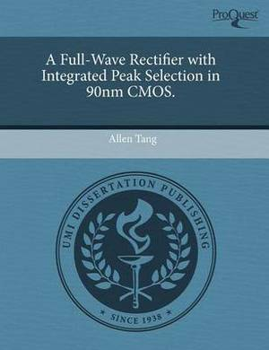 A Full-Wave Rectifier with Integrated Peak Selection in 90nm CMOS