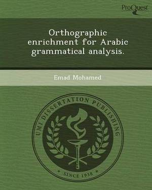 Orthographic Enrichment for Arabic Grammatical Analysis