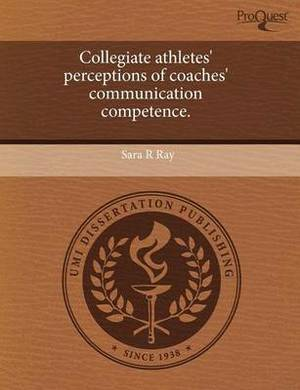 Collegiate Athletes' Perceptions of Coaches' Communication Competence