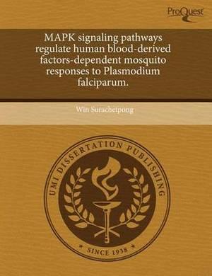 Mapk Signaling Pathways Regulate Human Blood-Derived Factors-Dependent Mosquito Responses to Plasmodium Falciparum