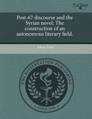 Post-67 Discourse and the Syrian Novel: The Construction of an Autonomous Literary Field