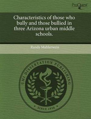 Characteristics of Those Who Bully and Those Bullied in Three Arizona Urban Middle Schools