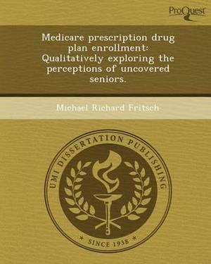 Medicare Prescription Drug Plan Enrollment: Qualitatively Exploring the Perceptions of Uncovered Seniors