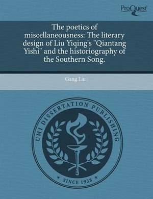 The Poetics of Miscellaneousness: The Literary Design of Liu Yiqing's Qiantang Yishi and the Historiography of the Southern Song